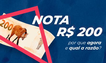 NOTA DE R$ 200: POR QUE AGORA E QUAL A RAZÃO?